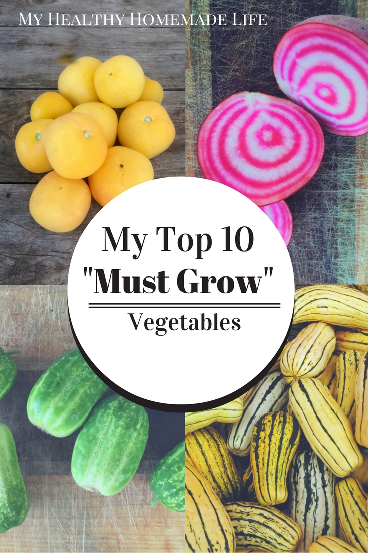 """My Top 10 """"Must Grow"""" Vegetables. My Healthy Homemade Life"""